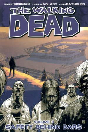 The Walking Dead Vol.3: Safety Behind Bars