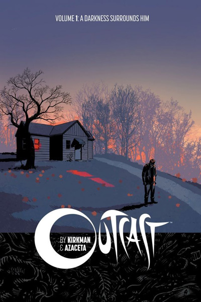Outcast By Kirkman And Azaceta Vol.01: Darkness Surrounds Him