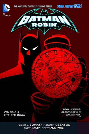 Batman And Robin Vol.05: The Big Burn