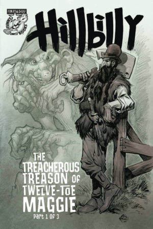 Hillbilly: Treacherous Treason of Twelve-Toe Maggie #1